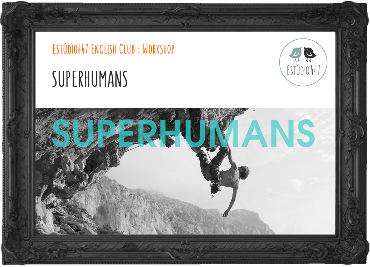 Superhuman - Estudio447 English Club - Workshop de ingles