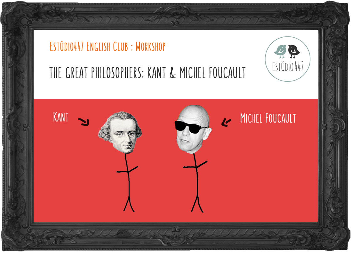 THE GREAT PHILOSOPHERS: KANT & MICHEL FOUCAULT - Workshop de inglês