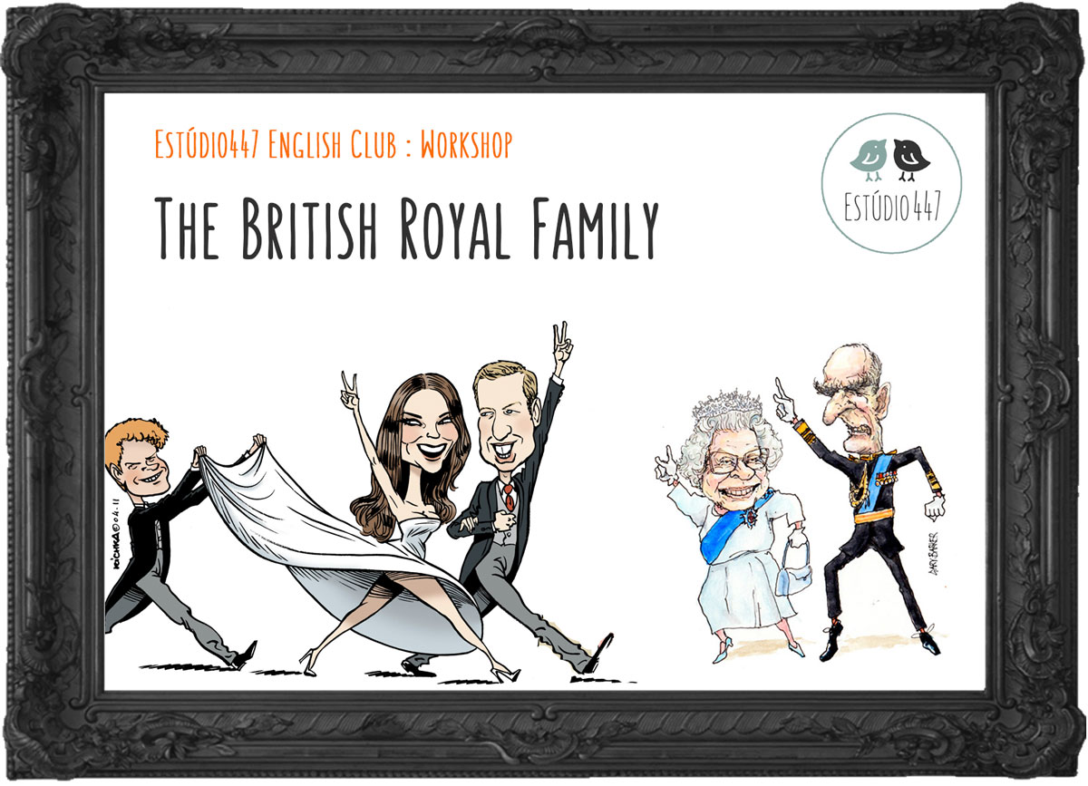 The British Royal Family - Estudio447 English Club - Workshop de ingles