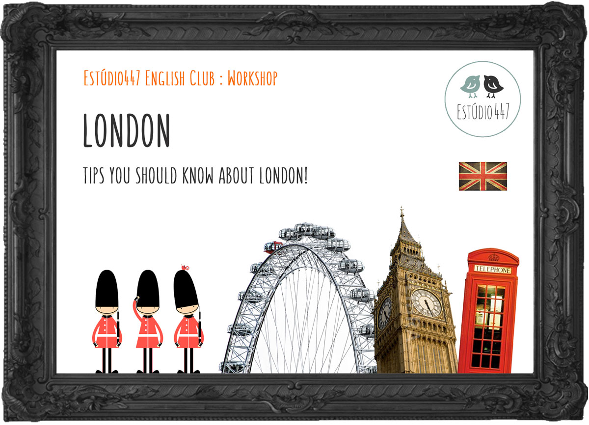 LONDON - Workshop de inglês - Estúdio447 English Club
