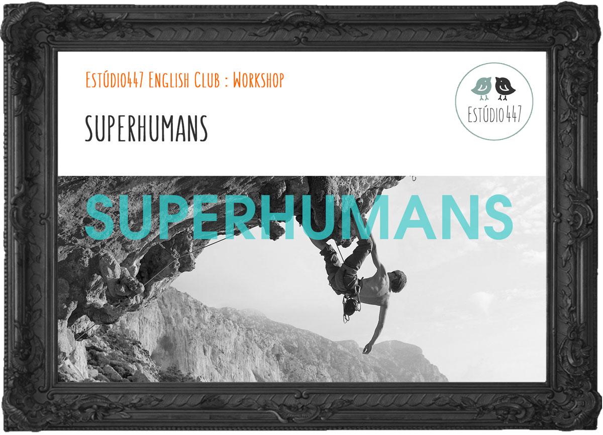 SUPERHUMANS - Workshop de inglês - Estúdio447
