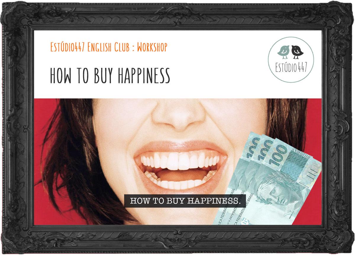 How to buy Happiness - Workshop de inglês - Estúdio447