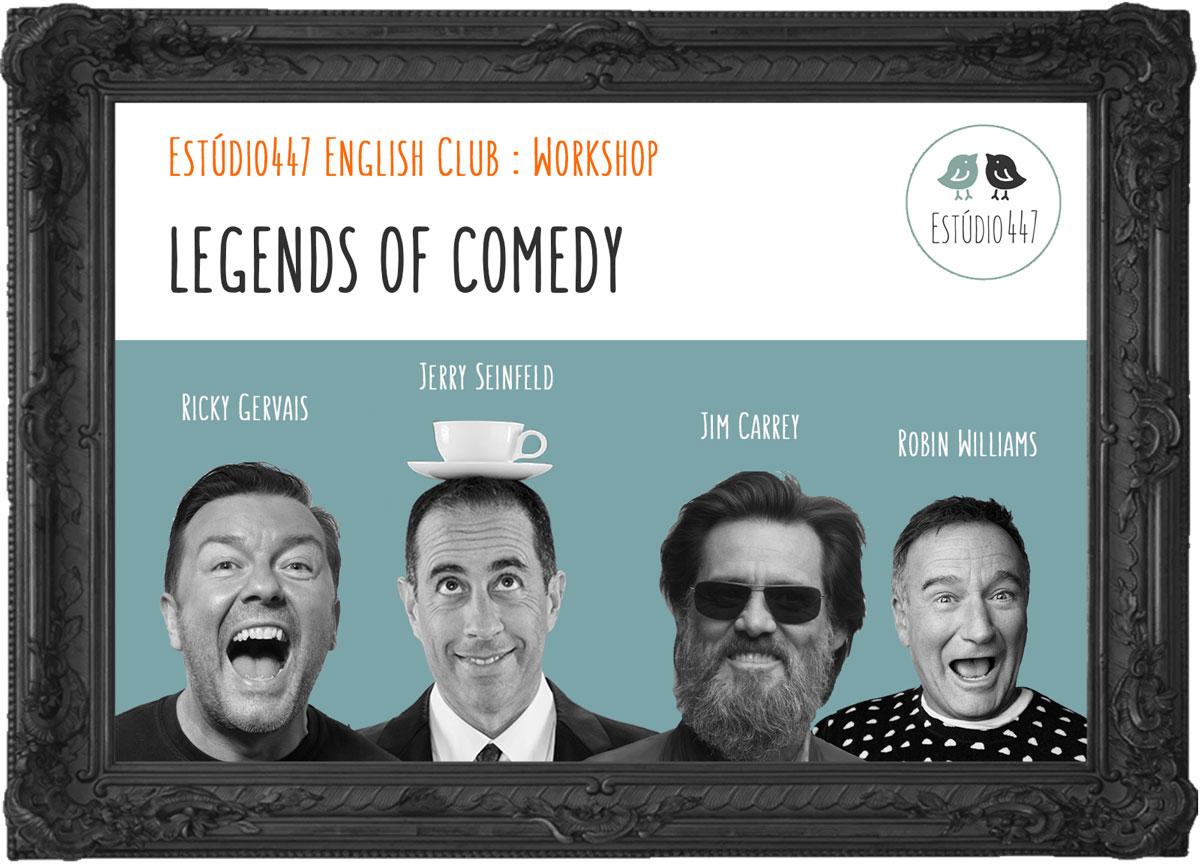 Comedy Legends - Estúdio447 English Club - workshops de inglês - Moema São Paulo
