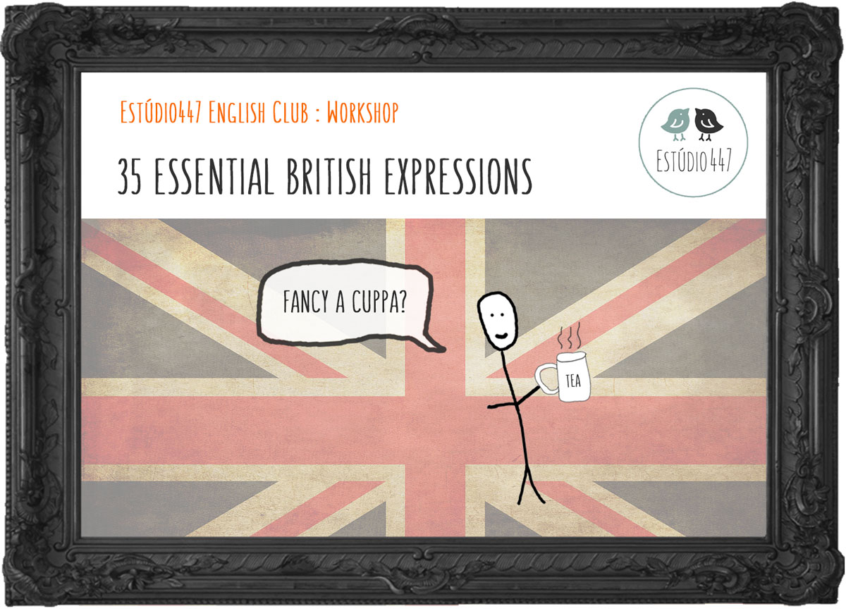 35 Essential British Expressions - Workshop de inglês