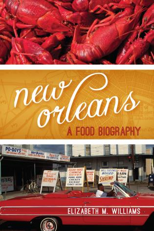 New Orleans: A Food Biography by Elizabeth Williams