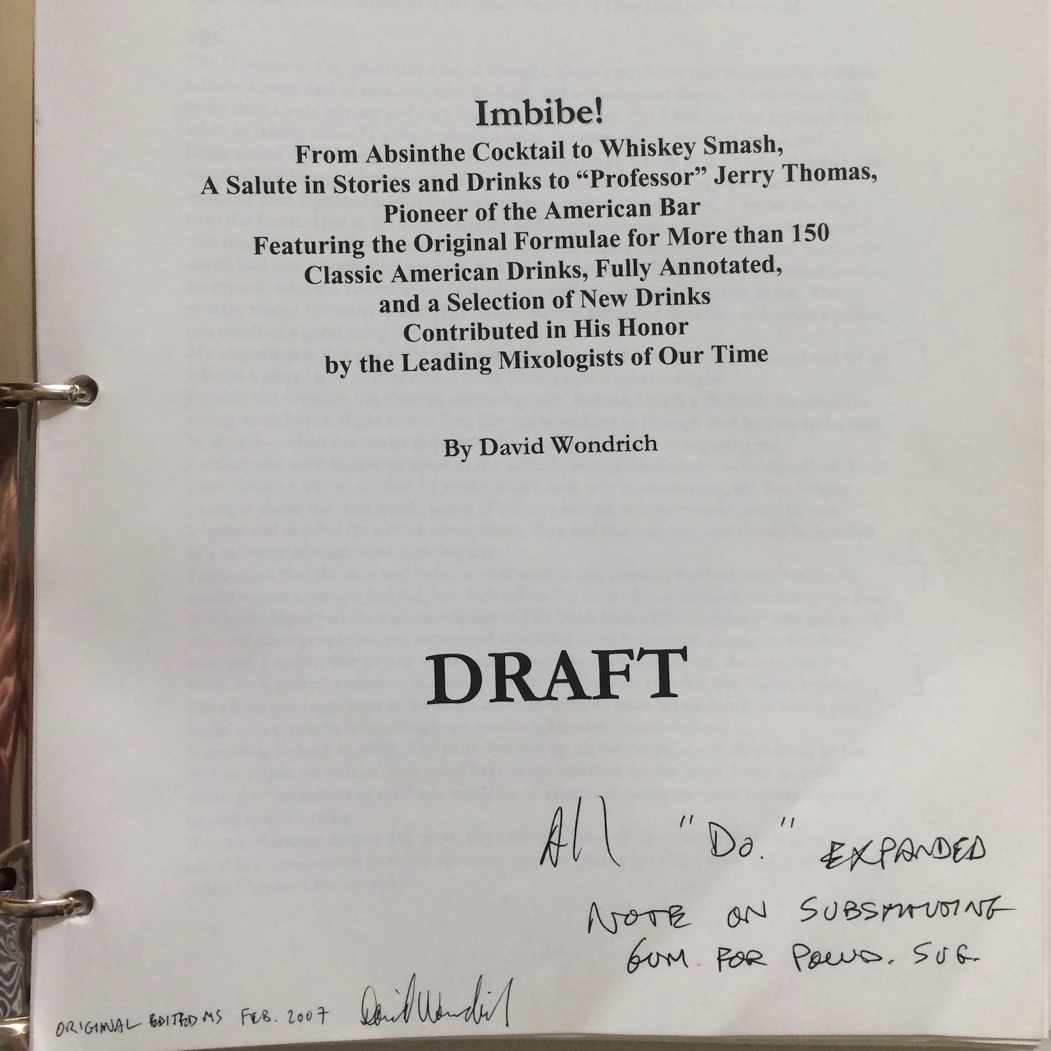 David Wondrich Collection - This collection includes bound drafts of Wondrich's books Imbibe! (February, 2007, pictured left) and Punch: Or the Delights (and Dangers) of the Flowing Bowl (original draft with edits in red, 5/03/2010).See an item-level PDF finding aid.