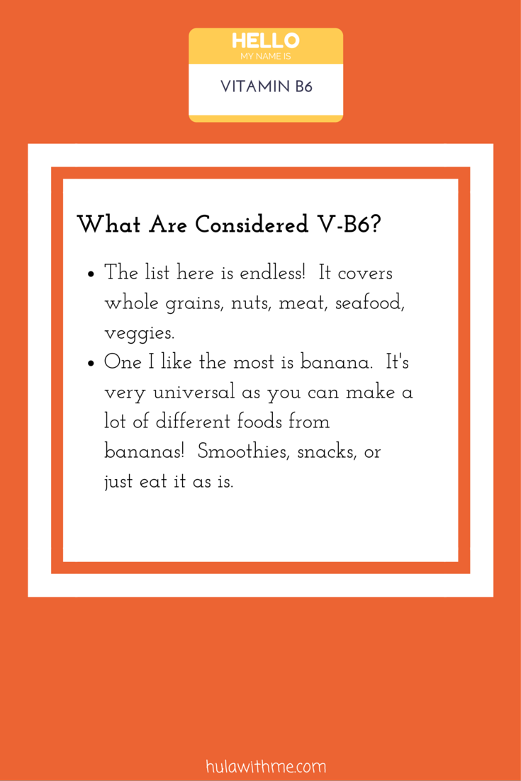 Skin Health Super Hero Nutrient: Vitamin B6  What Are Considered V-B6?  1. The list here is endless! It covers whole grains, nuts, meat, seafood, veggies.  2. One I like the most is banana. It's very universal as you can make a lot of different foods from bananas! Smoothies, snacks, or just eat it as is.