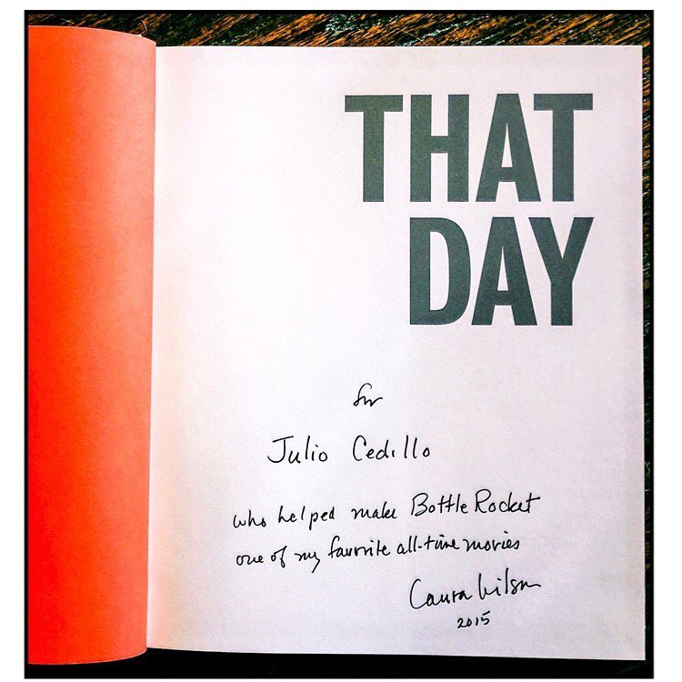 """For Julio Cedillo who helped make Bottle Rocket one of my favorite all time movies."" - A nice note from Laura Wilson, renowned photographer and Luke Wilson's mother."