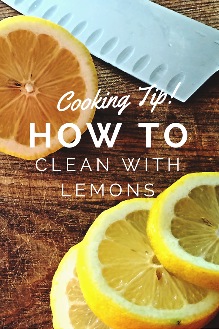 Cooking Tip: How to Clean with Lemons!