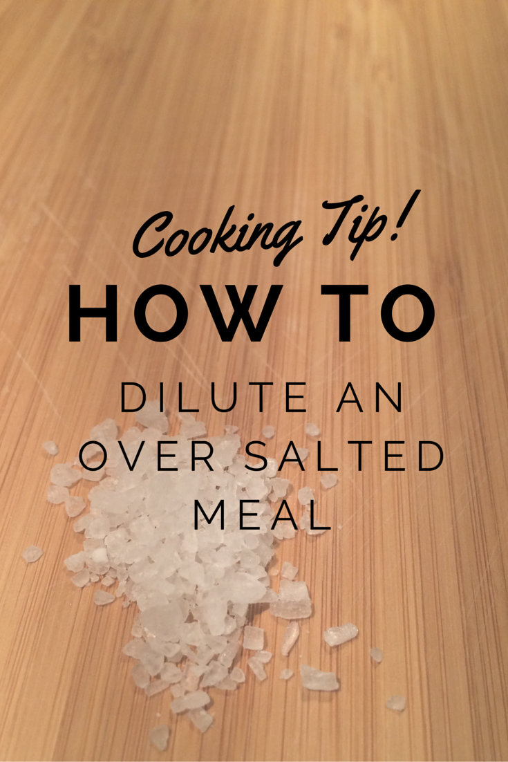Cooking Tip! How to dilute an over salted meal