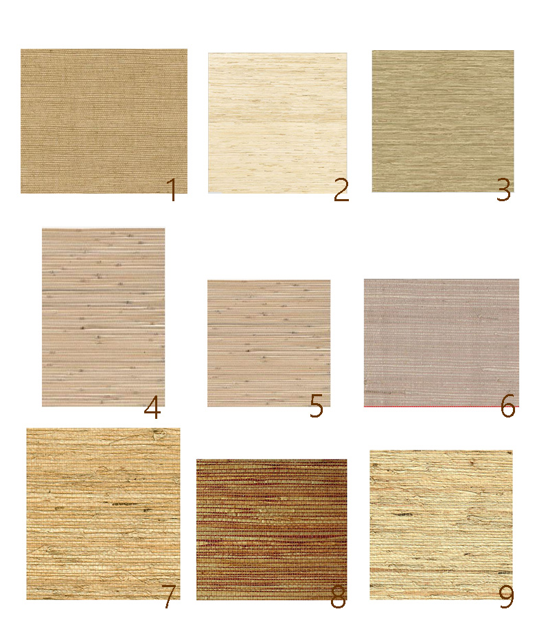1. Schumacher Sisal  (oatmeal)   2.Thibaut Designs  (Colony Raffia ) 3 Allen and Roth from  Lowes - Stripabl e. 4. Allen and Roth  (Brown Grasscloth )  5. Seabrook  (Eastern Exposures) 6.  Design Your walls (AJ168)  .   7. Philip Jefferies (Fine Arrowroot in maple) 8.  Philip Jefferies (Coppermine) 9. Philip Jefferies  (Fine Arrowroot in Khaki)