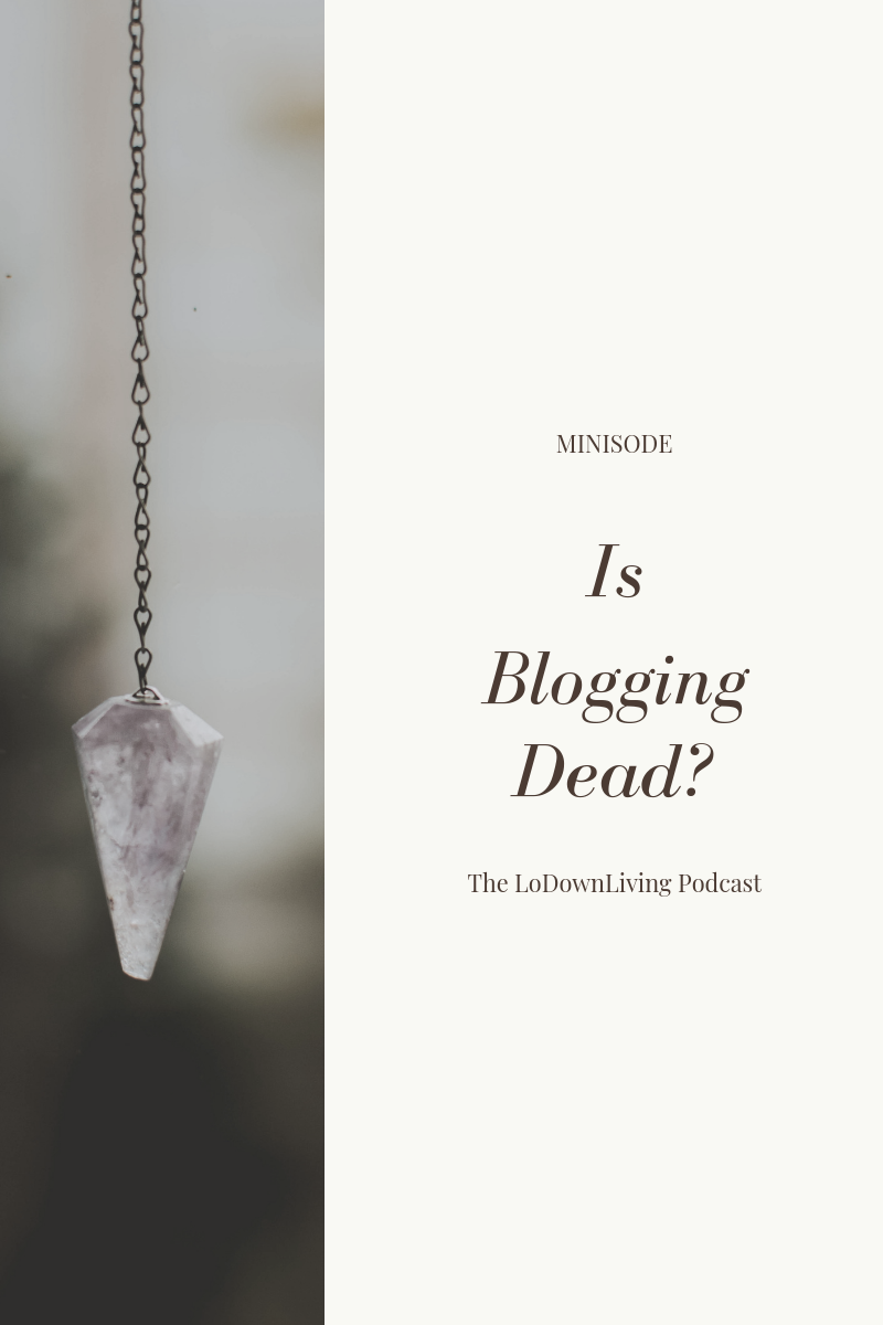 Is Blogging Dead_ The LoDownLiving.png