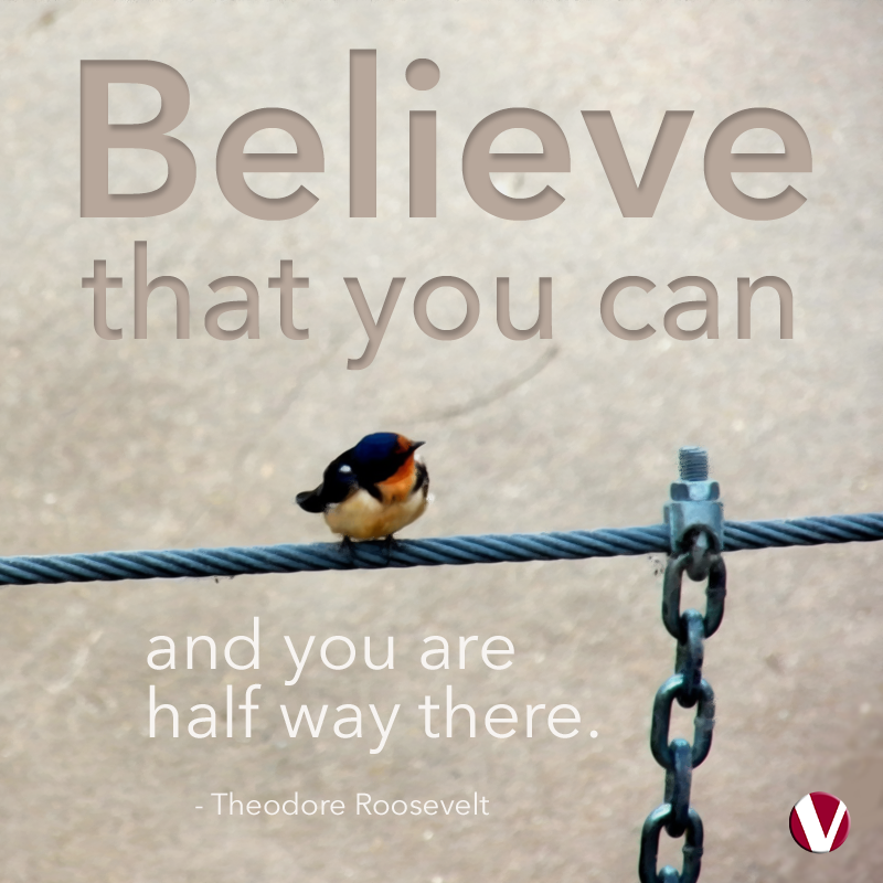 believe that you can and you are half way there