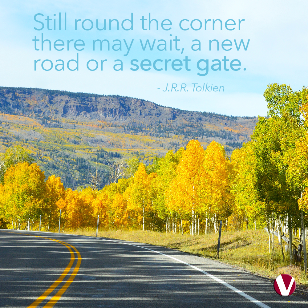 still round the corner there may wait a new road or a secret gate