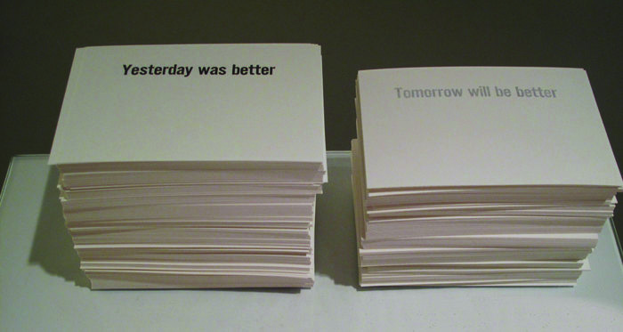 Dan Shafer      Yesterday Was Better/ Tomorrow Will Be Better , 2013     Letterpress on paper