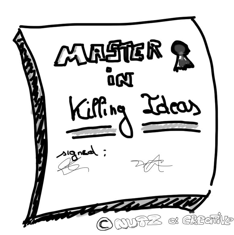 Master degree in kiling ideas