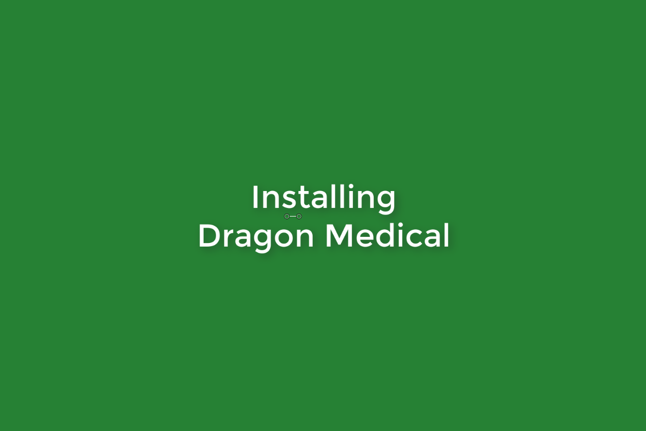 TUTORIAL #1: INSTALLING DRAGON MEDICAL   This brief tutorial goes over the steps you need to follow to properly install your Dragon Medical Practice Edition 4 software on your desired devices.