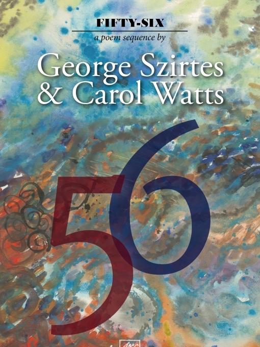 Fifty-six George Szirtes and Carol Watts Arc Publications