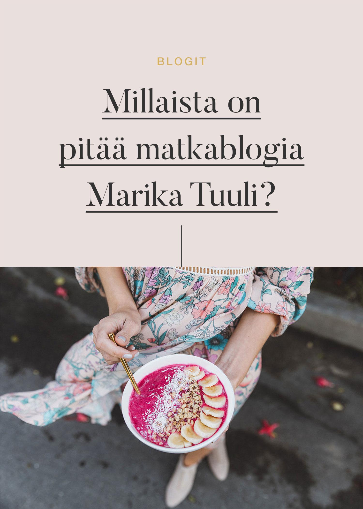 Millaista on pitää matkablogia - Marika Tuuli blogi