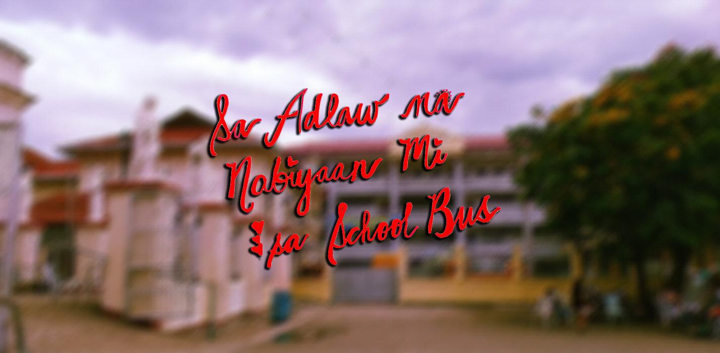 Sa Adlaw Na Nabiyaan Mi Sa School Bus.jpg