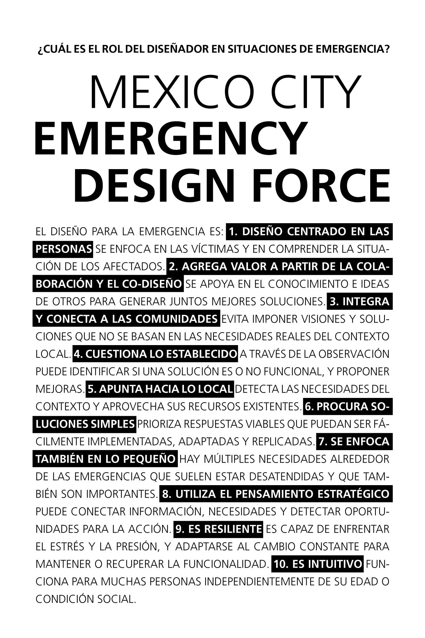 What is the role of the Designer in emergency situations? Designing for emergency means: 1) Design centered on people. 2) Adding shared value through collaboration and co-design 3) Integrating and connecting communities 4) Questioning what has been done 5) Focusing on the local 6) Using simple solutions 7) Focusing on the small things 8) Using strategic thinking 9) Being resilient 10) Being intuitive