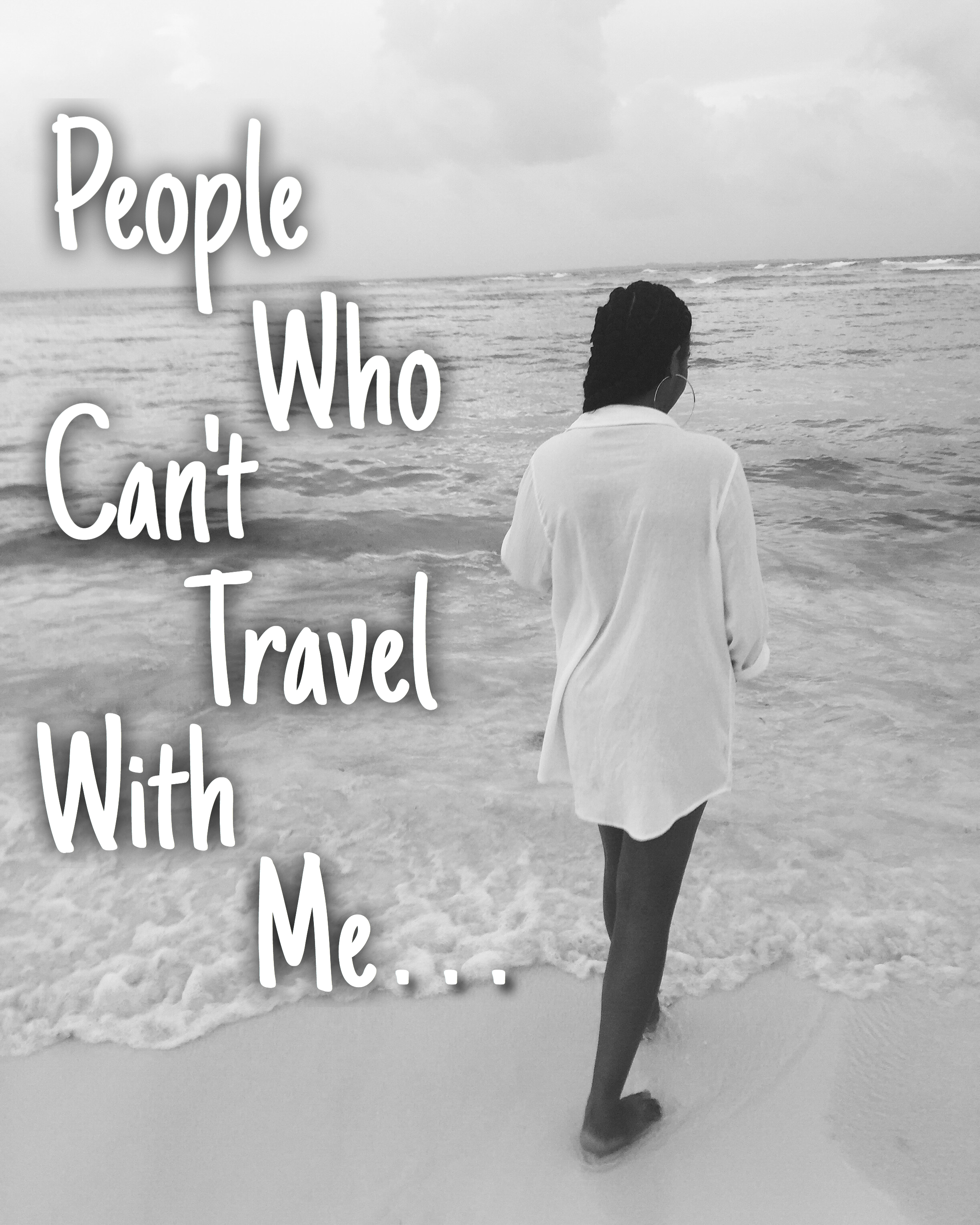 People Who Can't Travel With Me - By: Ashley Smith