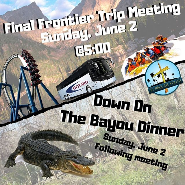 "***Mandatory*** THE FINAL FRONTIER  Parent & Youth TRIP MEETING  Sunday, June 2 5 pm | East Campus With ""Down on the Bayou"" dinner to follow!"