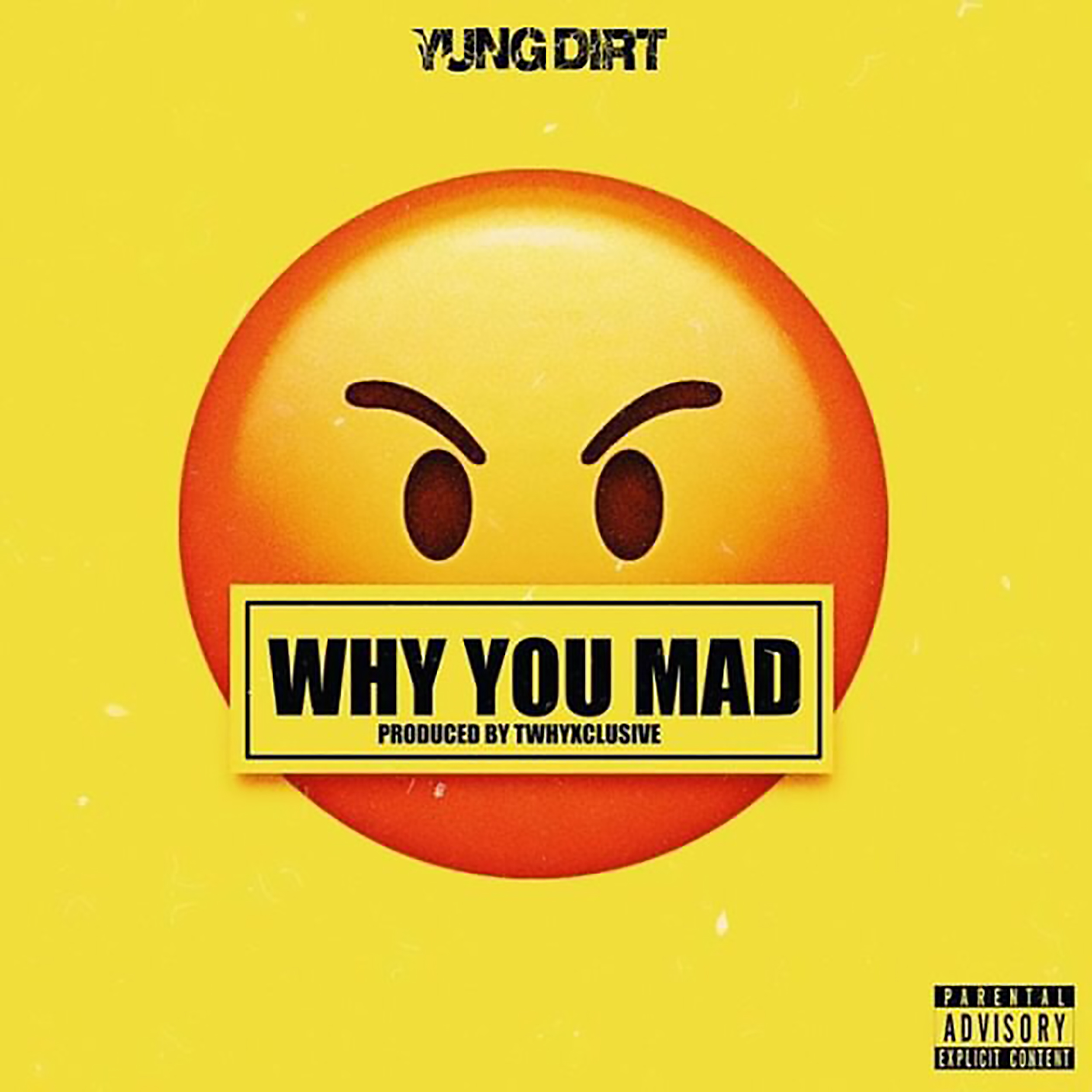 Yung Dirt - Why You Mad - Explicit.jpeg