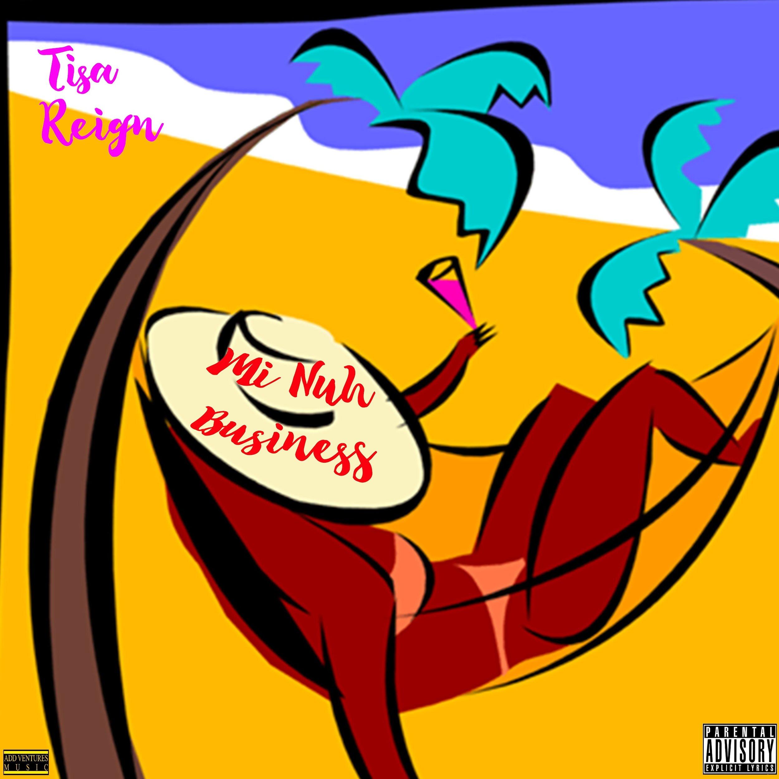 Tisa Reign Mi Nuh biz  - Explicit Single.jpg