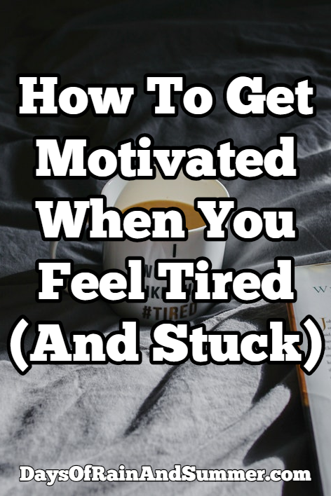 get motivated when you feel tired