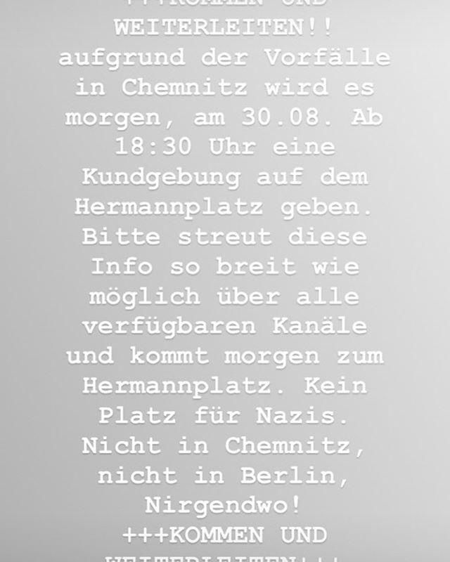 +++KOMMEN UND WEITERLEITEN++ Aufgrund der Vorfälle in Chemnitz wird es morgen, am 30.08. Ab 18:30 Uhr eine Kundgebung auf dem Hermannplatz geben. Bitte streut diese Info so breit wie möglich über alle verfügbaren Kanäle und kommt morgen zum Hermannplatz. Kein Platz für Nazis. Nicht in Chemnitz, nicht in Berlin, Nirgendwo! +++KOMMEN UND WEITERLEITEN+++ #aufstehen #neinzurassismus