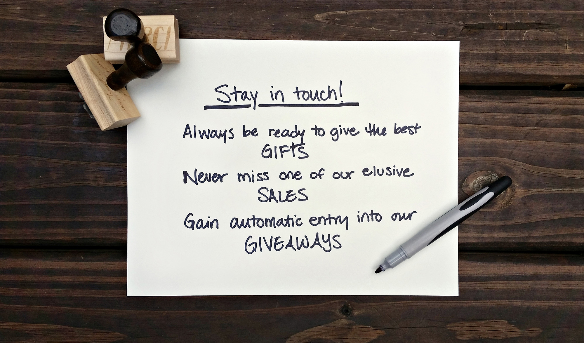 Stay in touch! Always be ready to give the best gifts, never miss one of our elusive sales, gain automatic entry into our giveaways.