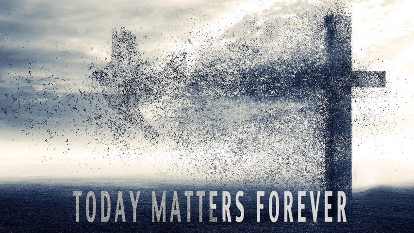 TodayMatterForever.jpg