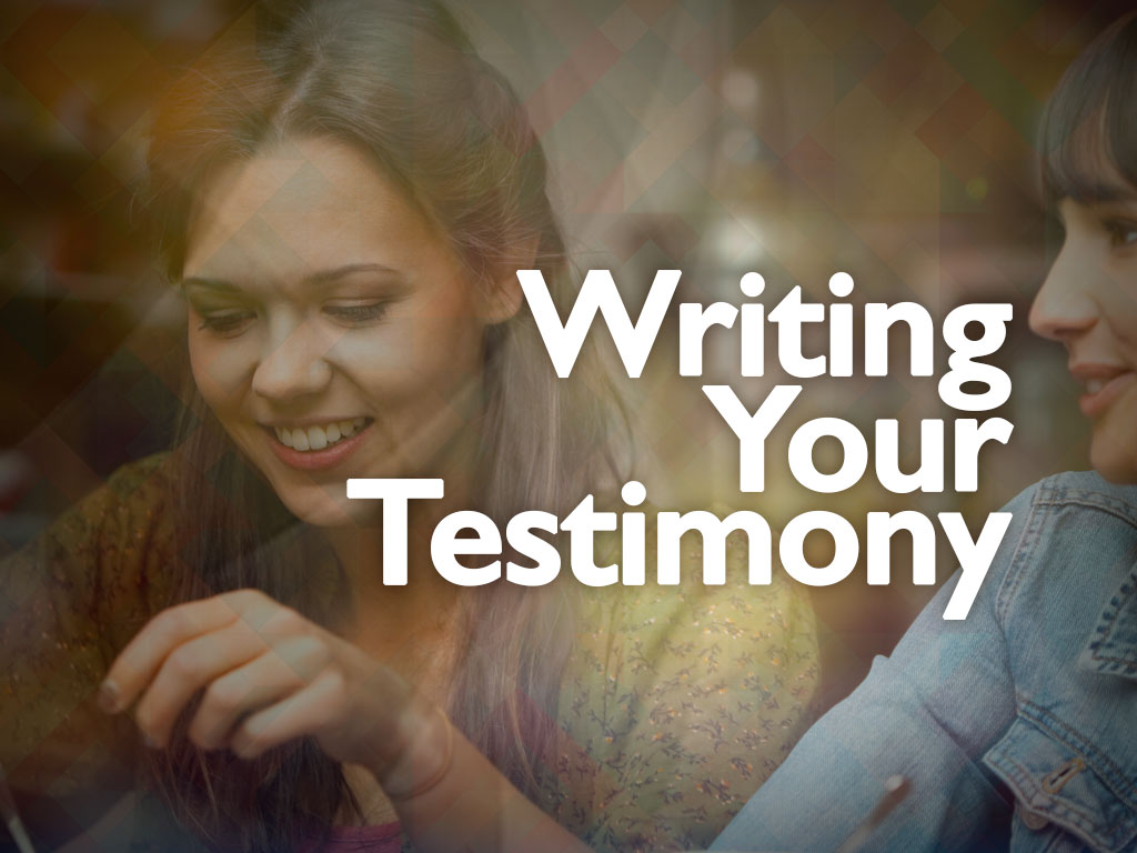 Writing Your Testimony