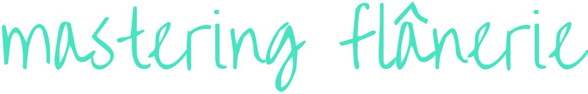 mastering flânerie #blog #title.png