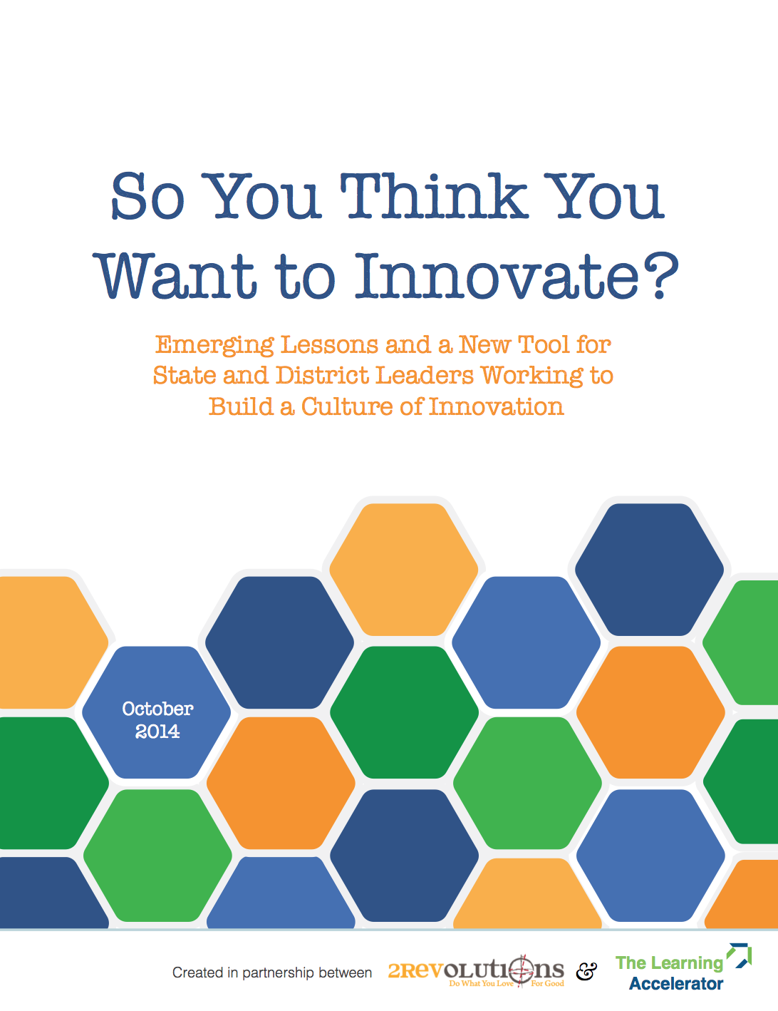 so you think you want to innovate? emerging lessons and a new tool for state and district leaders working to build a culture of innovation, october 2014