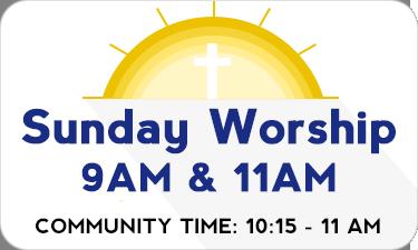 9:00 A.M. - Worship Center    10:15 - 11 A.M. - The Bridge Community Time    11 A.M. - Worship Center
