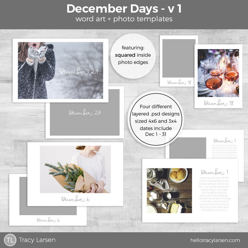 Document your December Days with photo templates + word art  |  December 1 - 31 |  .psd layered files  | December Daily ideas + prompts  |  Modern Scrapbooking  |  Project Life + Digital Project Life  |  Pocket Scrapbooking  << hellotracylarsen.com>>