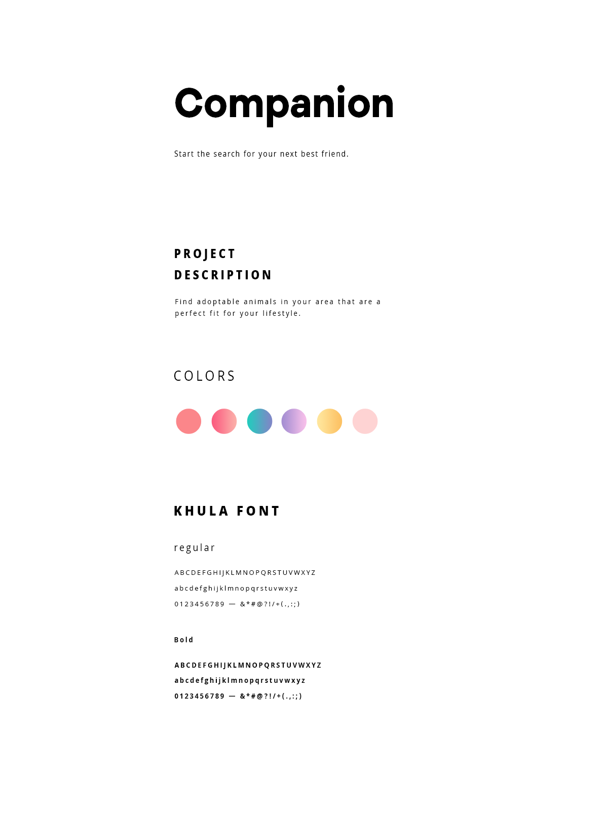 Styles - I wanted to give the app a whimsical feeling since searching for a pet should be an overall fun experience. To achieve this,I used a rounded title font (Galano Grotesk) and mostly pink when emphasis is needed. Bright gradients serve as accents to emphasize different traits displayed in tags.