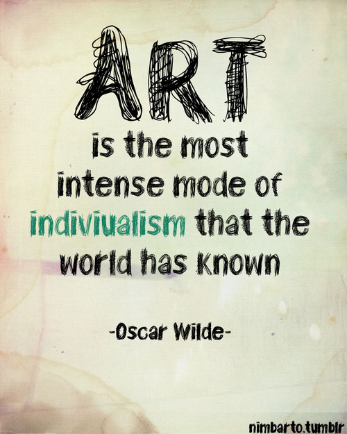 Art-is-the-most-intense-mode-of-individualism.jpg