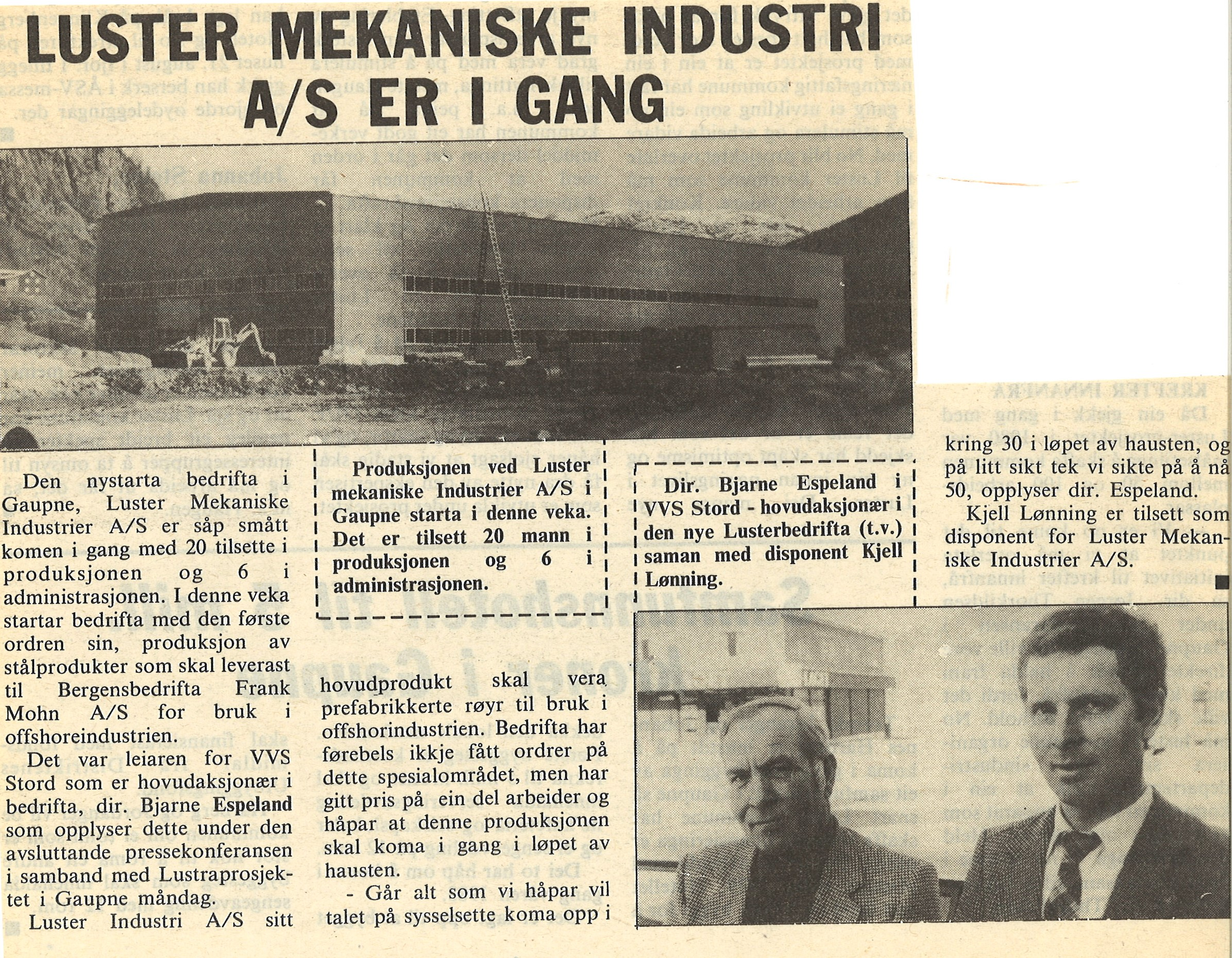 1981 - Luster Mekaniske Industri AS was established in 1981 by ÅSV and Stord VVS, and started with 12-15 employees. The main product was prefabrication of spools to use in the offshore industry.