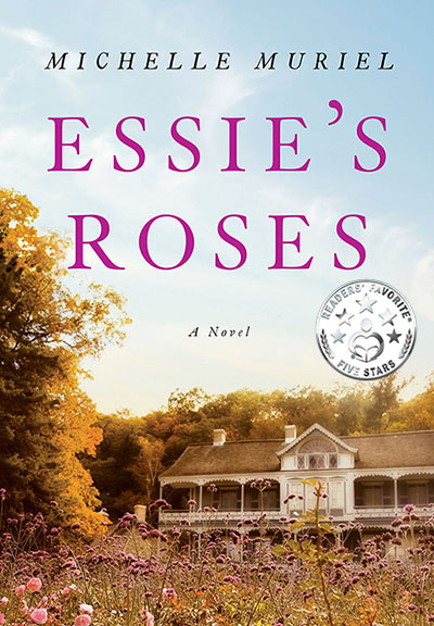 5 Stars for Essie's Roses a historical novel by Michelle Muriel available as a paperback, hardcover, and eBook wherever  books are sold Visit www.michellemuriel.com to learn more