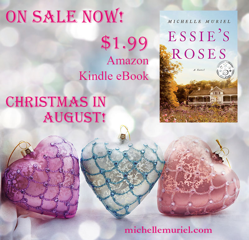 On sale now: Essie's Roses Kindle eBook just $1.99 Hurry! Sale ends Sept. 8th Essie's Roses is a heartfelt historical novel by Michelle Muriel about love, freedom, and the power of a dream.
