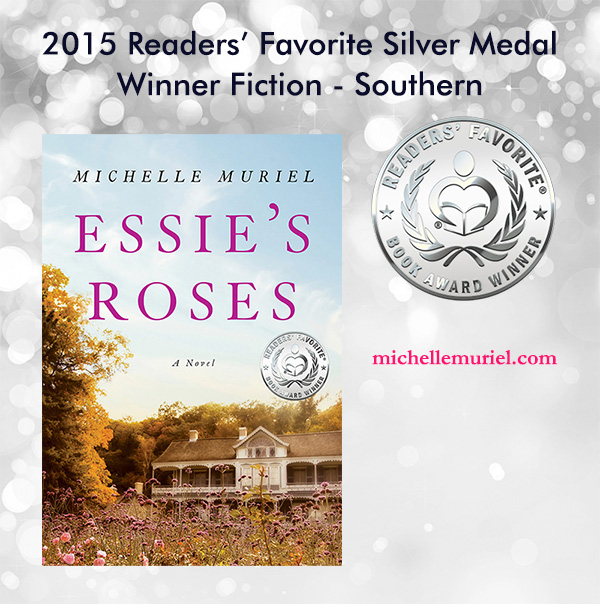 Essie's Roses - Readers' Favorite book award winner, Silver Medal winner best Southern fiction novel Visit www.michellemuriel.com to learn more