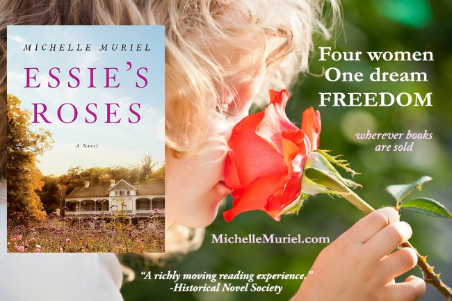 Girl smelling a rose Four women. One dream: freedom Essie's Roses a historical novel by Michelle Muriel A richly moving reading experience, Historical Novel Society Essie's Roses by Michelle Muriel Wherever books are sold.