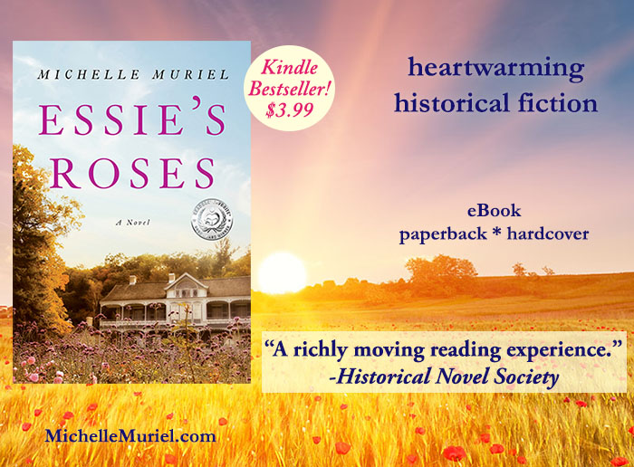 Essie's Roses on sale now Kindle Bestseller, paperback, hardcover Essie's Roses is a heartwarming historical novel by Michelle Muriel about hope, freedom, and the power of love www.michellemuriel.com