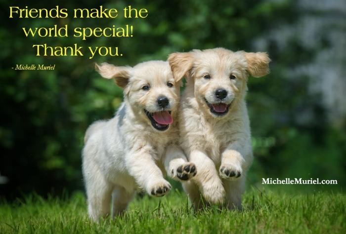 Friends make the world special www.MichelleMuriel.com