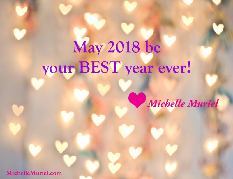 May 2018 be your best year ever. For news about Michelle Muriel and her books visit www.MichelleMuriel.com