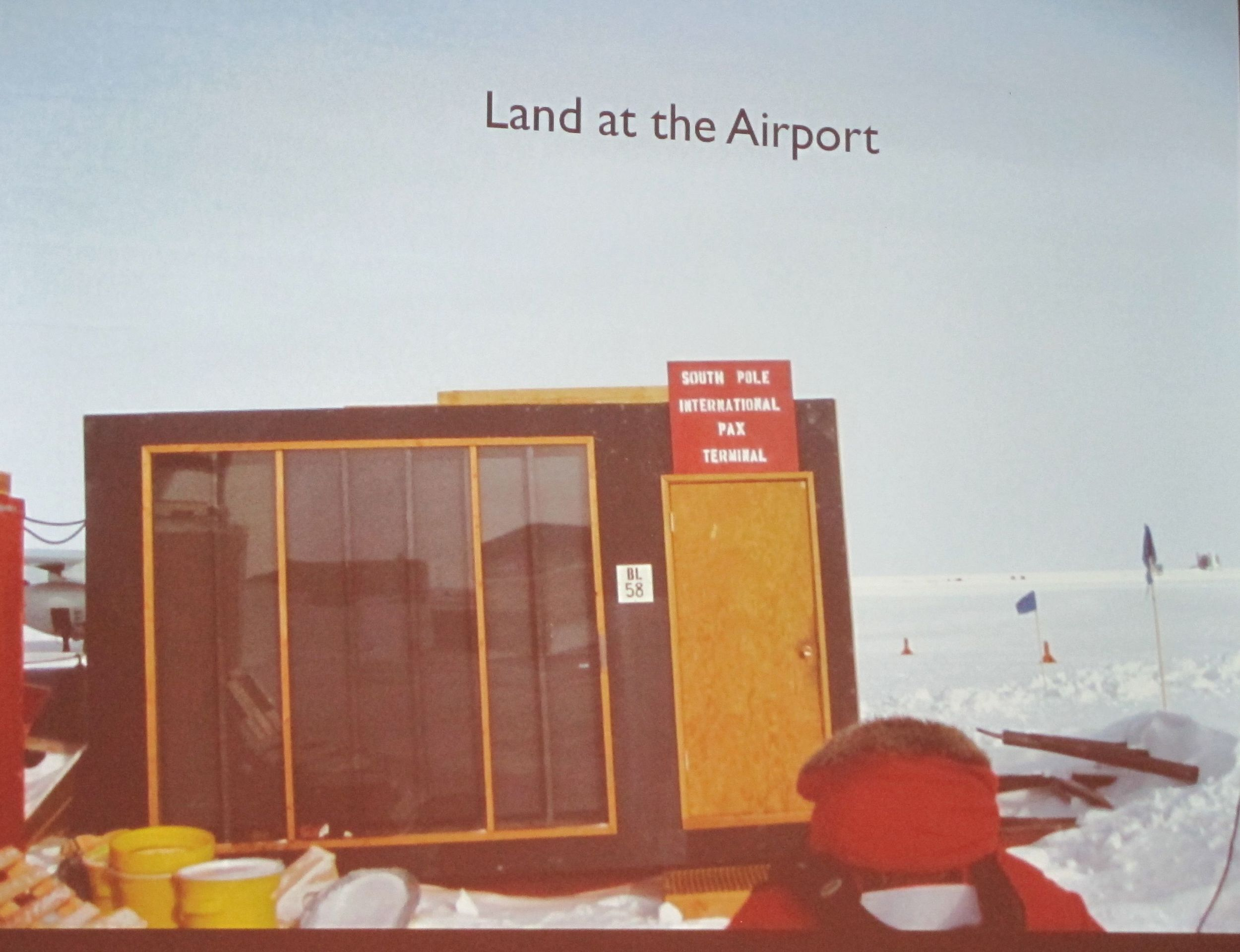Just FYI, this is Brian's photo of the passenger terminal at the South Pole.