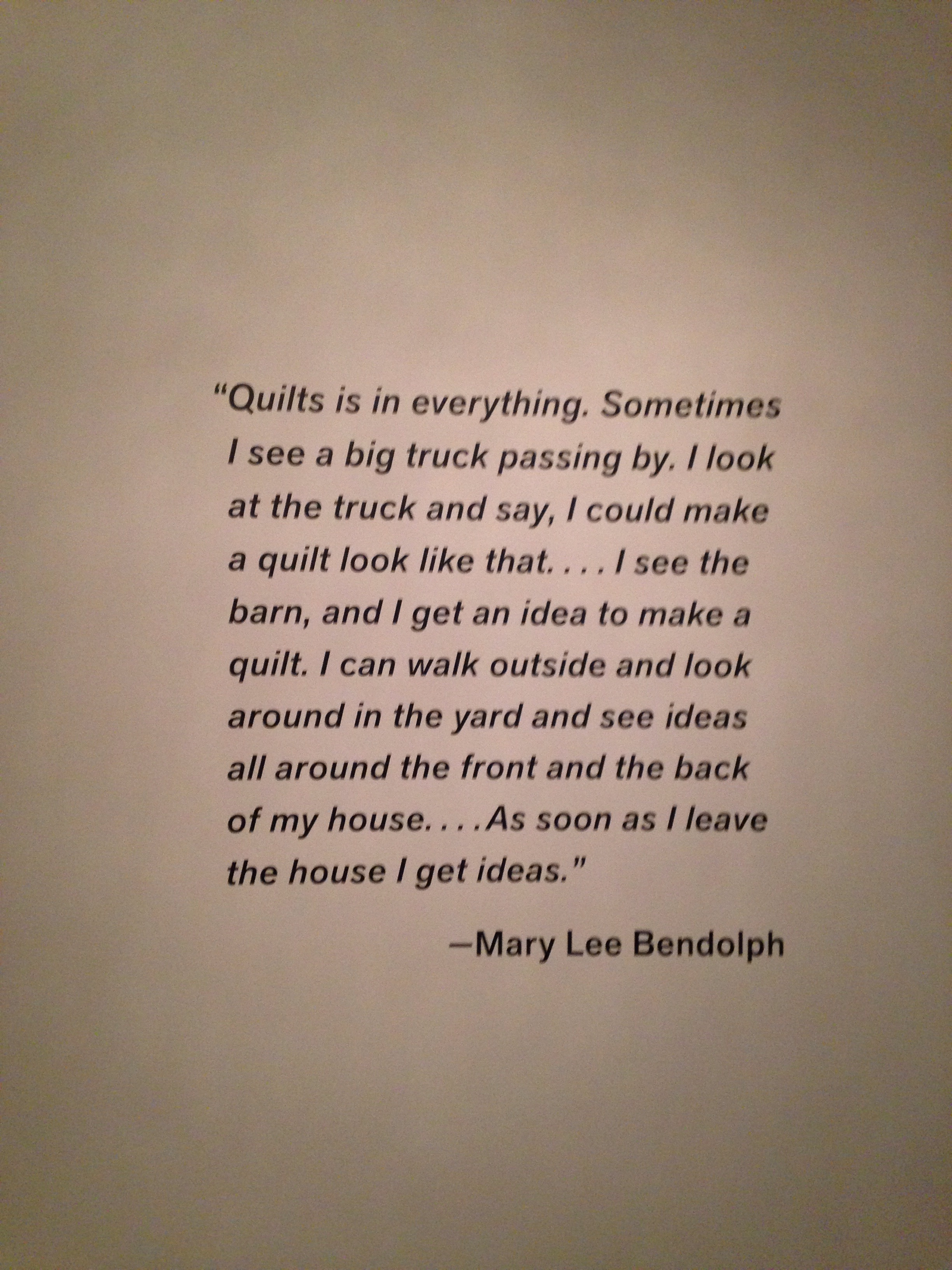 """Artist statement, Mary Lee Bendolph, quilter, from the show,""""Revelations: Art From The American South""""; deYoung Museum,July 9, 2017."""